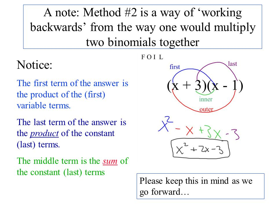 A note: Method #2 is a way of 'working backwards' from the way one would multiply two binomials together