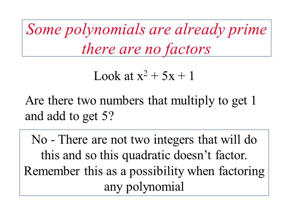 Some polynomials are already prime there are no factors
