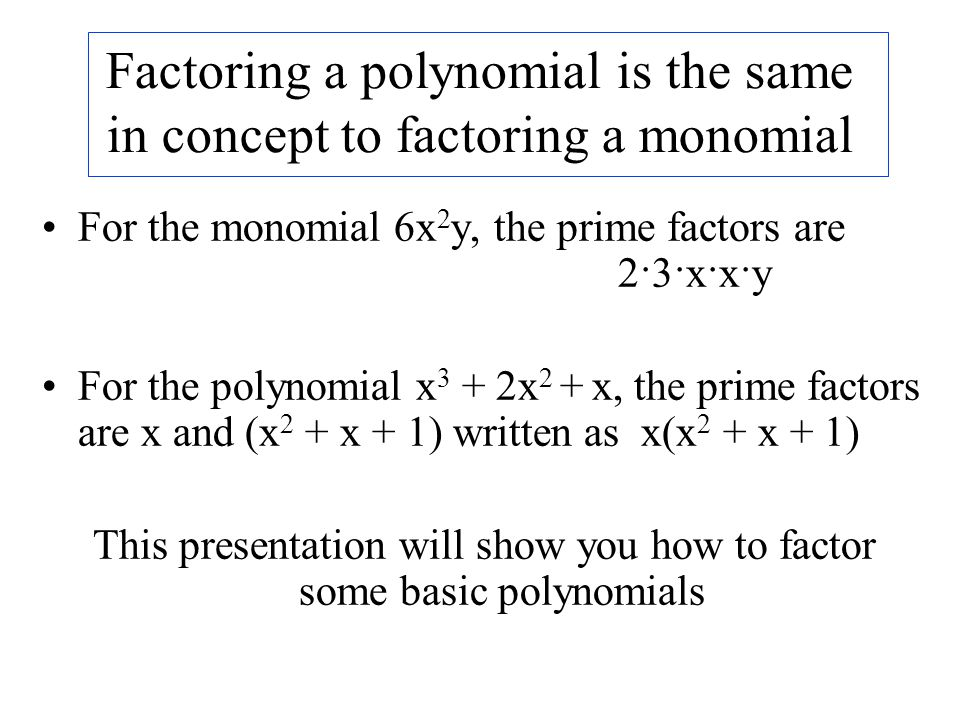 Factoring a polynomial is the same in concept to factoring a monomial