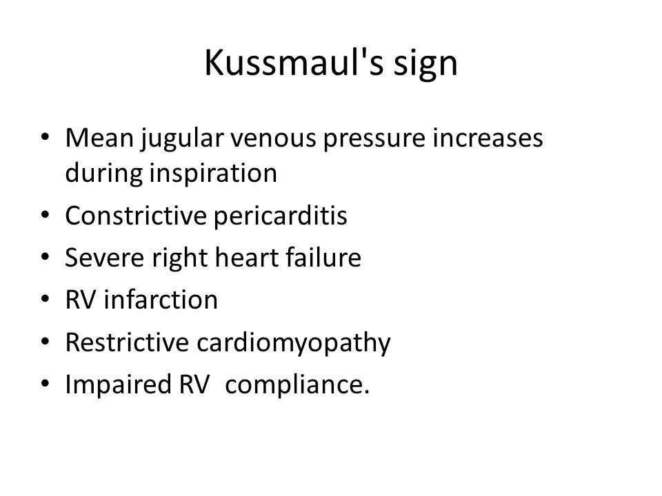 Kussmaul s sign Mean jugular venous pressure increases during inspiration. Constrictive pericarditis.