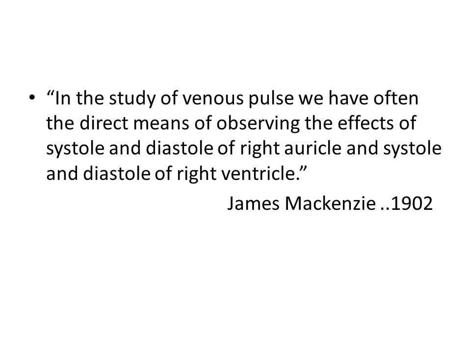 In the study of venous pulse we have often the direct means of observing the effects of systole and diastole of right auricle and systole and diastole of right ventricle.