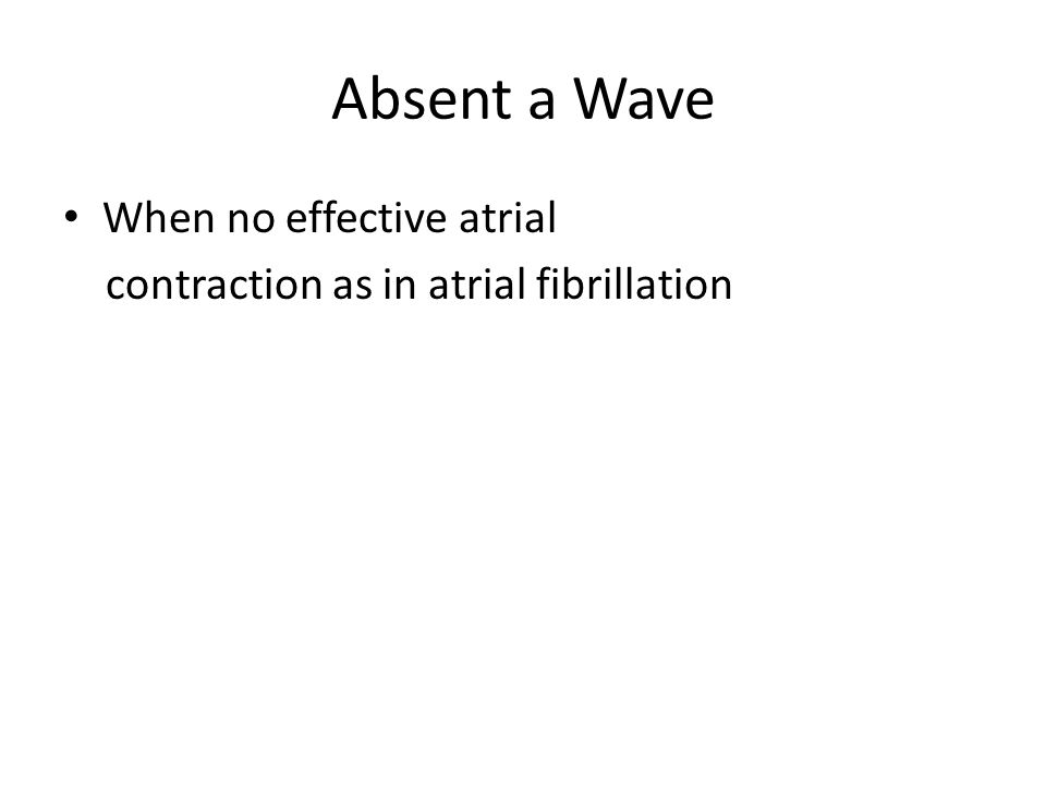 Absent a Wave When no effective atrial