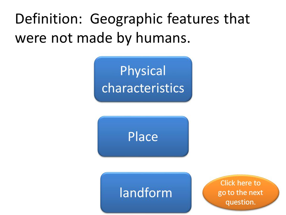 Definition: Geographic features that were not made by humans.