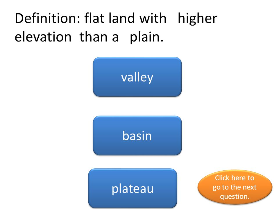 Definition: flat land with higher elevation than a plain.