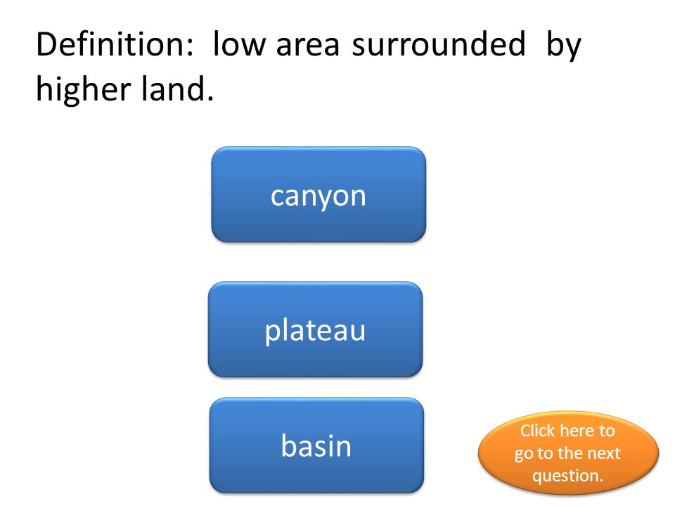 Definition: low area surrounded by higher land.