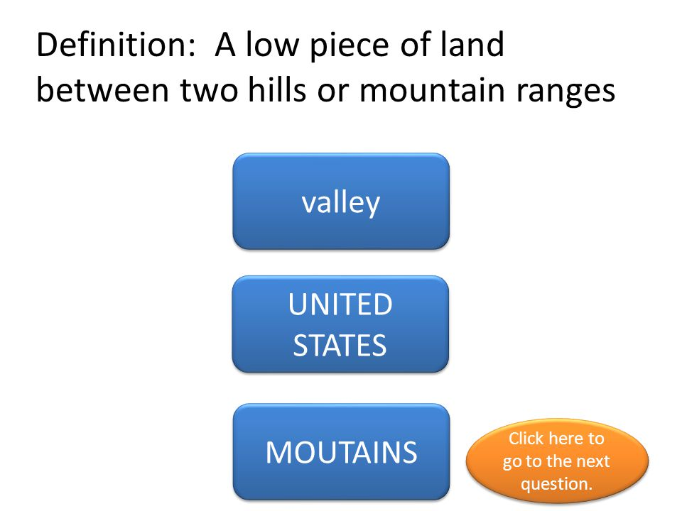 Definition: A low piece of land between two hills or mountain ranges
