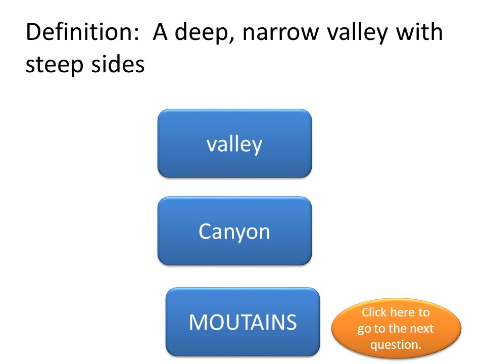 Definition: A deep, narrow valley with steep sides