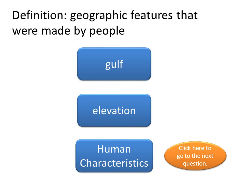Definition: geographic features that were made by people
