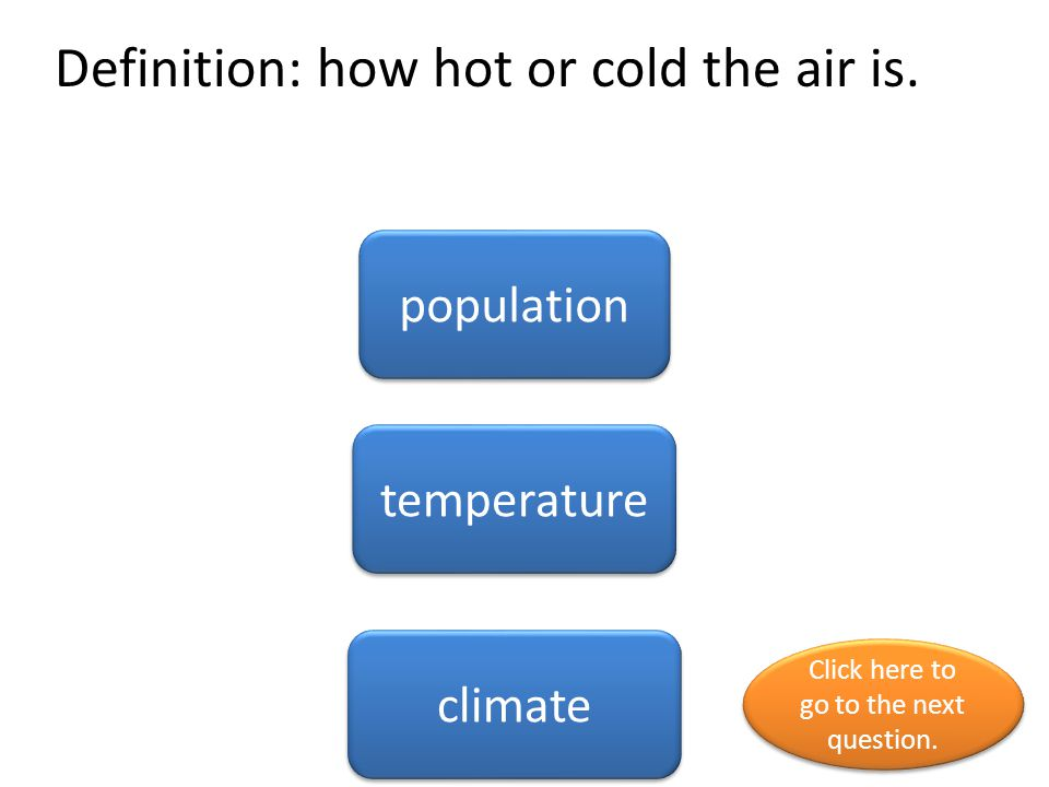 Definition: how hot or cold the air is.