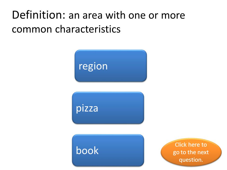 Definition: an area with one or more common characteristics