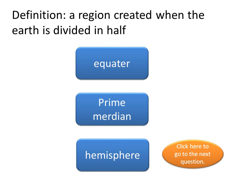 Definition: a region created when the earth is divided in half