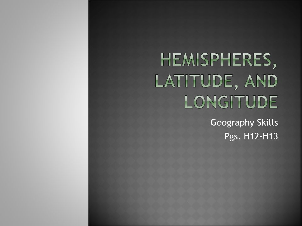 Hemispheres, Latitude, and Longitude