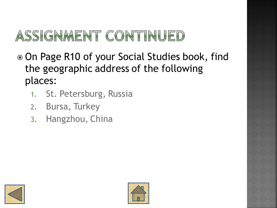 Assignment Continued On Page R10 of your Social Studies book, find the geographic address of the following places: