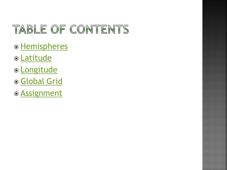 Table of Contents Hemispheres Latitude Longitude Global Grid