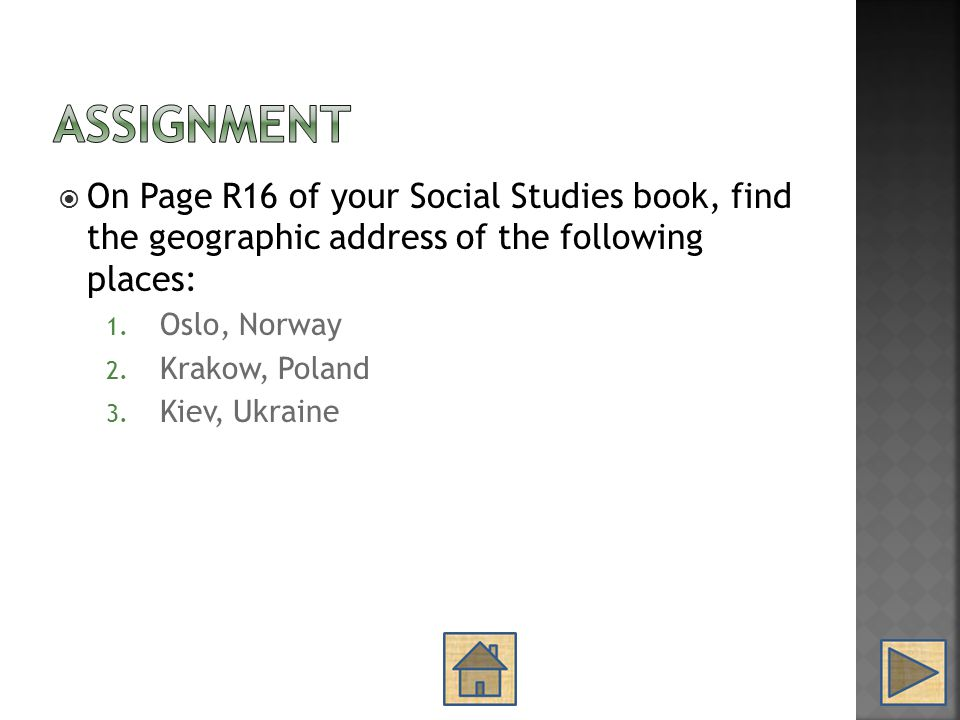 Assignment On Page R16 of your Social Studies book, find the geographic address of the following places: