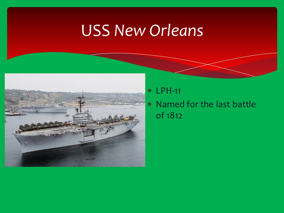 USS New Orleans LPH-11 Named for the last battle of 1812