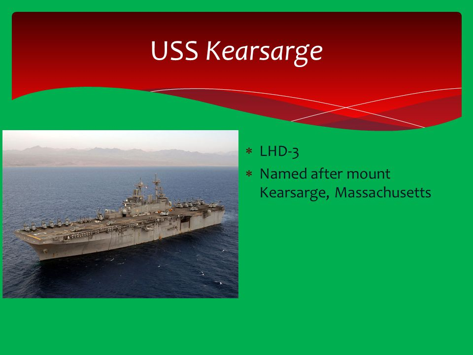 USS Kearsarge LHD-3 Named after mount Kearsarge, Massachusetts