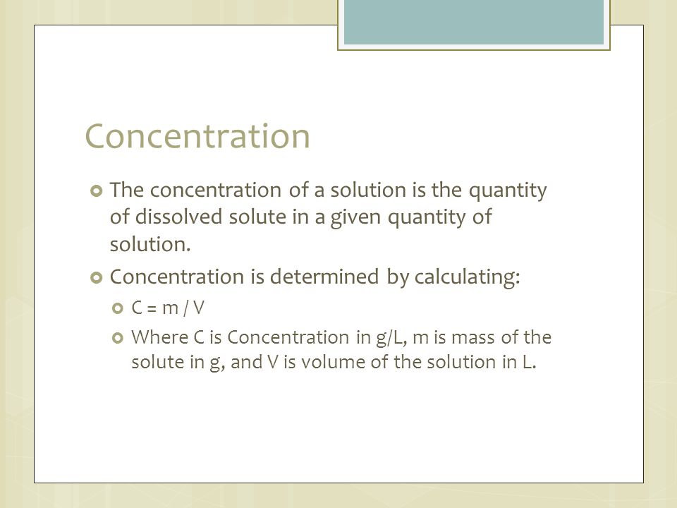 Concentration The concentration of a solution is the quantity of dissolved solute in a given quantity of solution.
