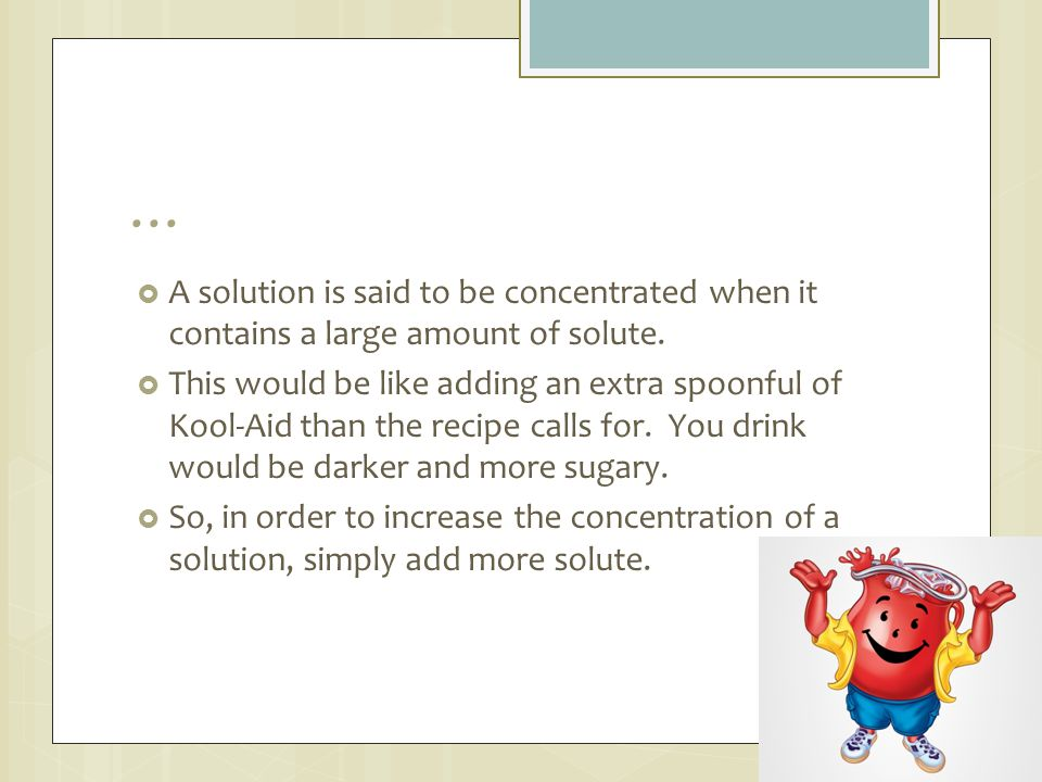 … A solution is said to be concentrated when it contains a large amount of solute.