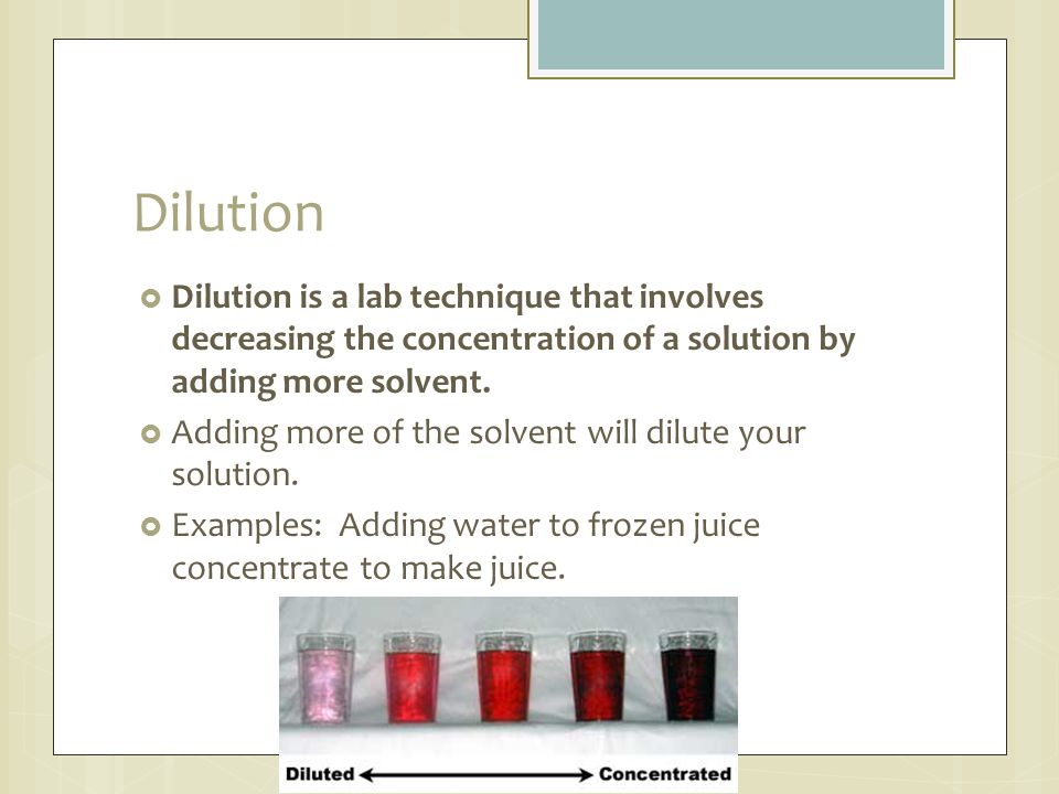 Dilution Dilution is a lab technique that involves decreasing the concentration of a solution by adding more solvent.