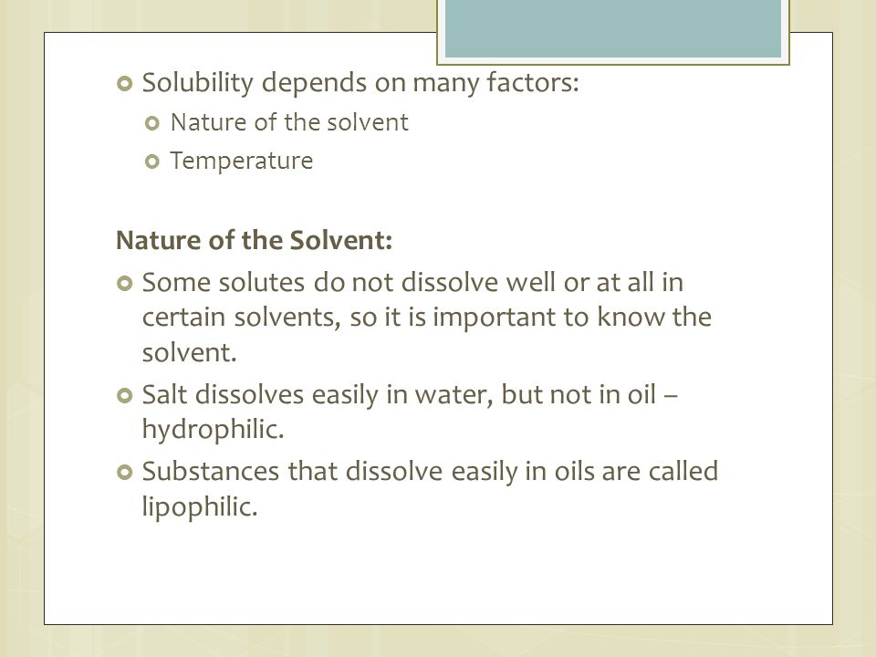 Solubility depends on many factors: