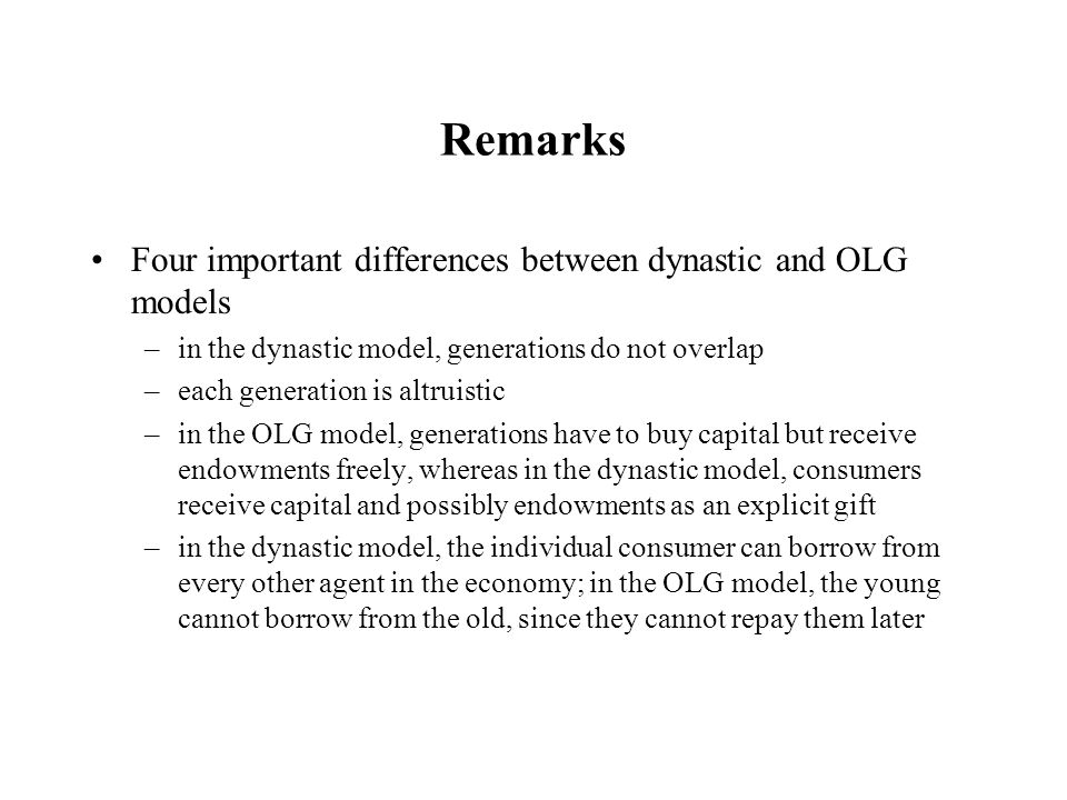 Remarks Four important differences between dynastic and OLG models