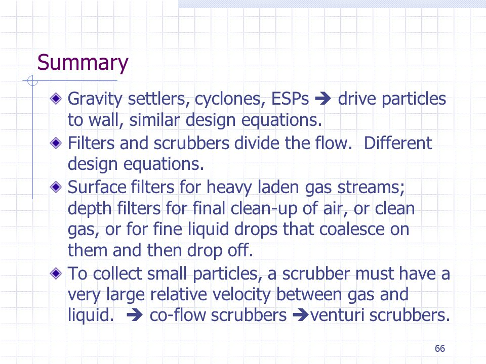 Summary Gravity settlers, cyclones, ESPs  drive particles to wall, similar design equations.