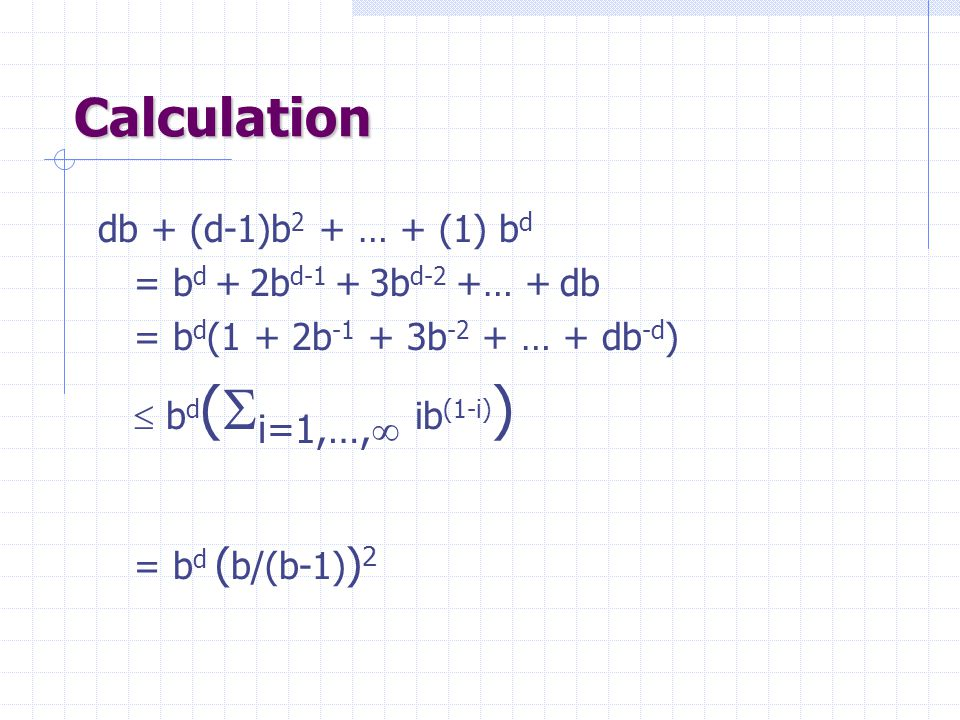 Calculation db + (d-1)b2 + … + (1) bd = bd + 2bd-1 + 3bd-2 +… + db