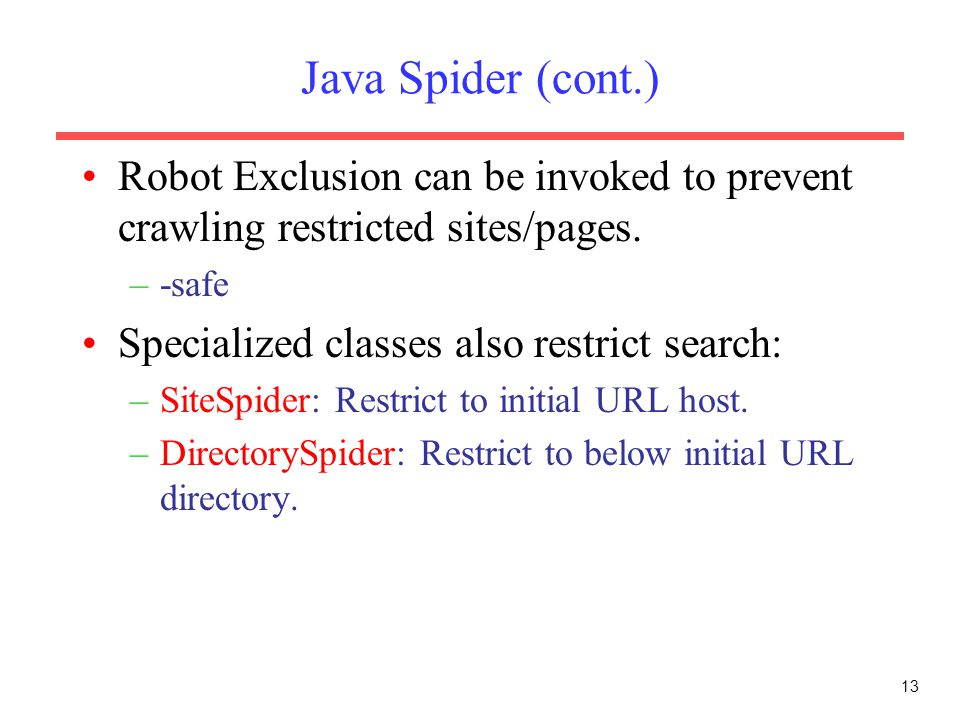 Java Spider (cont.) Robot Exclusion can be invoked to prevent crawling restricted sites/pages. -safe.