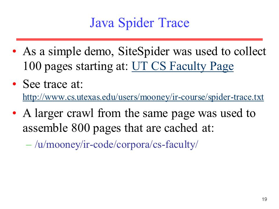 Java Spider Trace As a simple demo, SiteSpider was used to collect 100 pages starting at: UT CS Faculty Page.