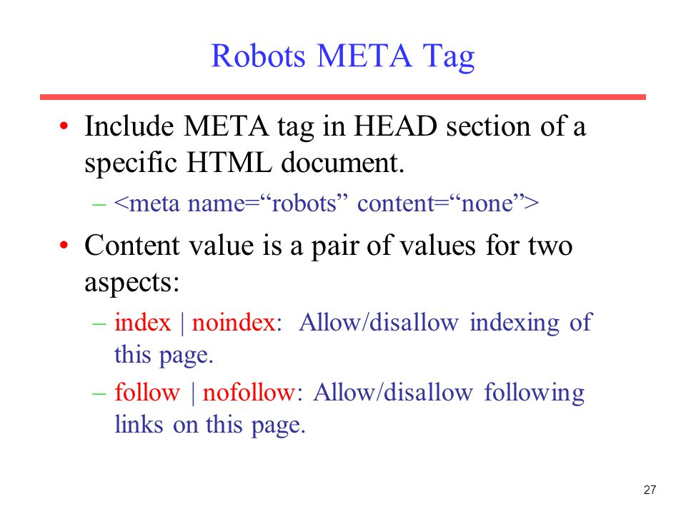 Robots META Tag Include META tag in HEAD section of a specific HTML document. <meta name= robots content= none >