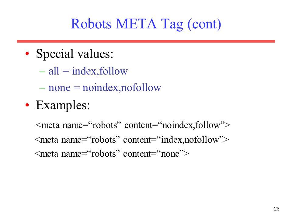 Robots META Tag (cont) Special values: Examples: