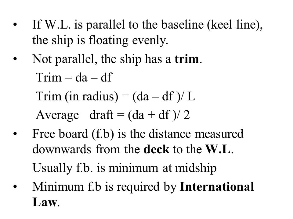 If W.L. is parallel to the baseline (keel line), the ship is floating evenly.