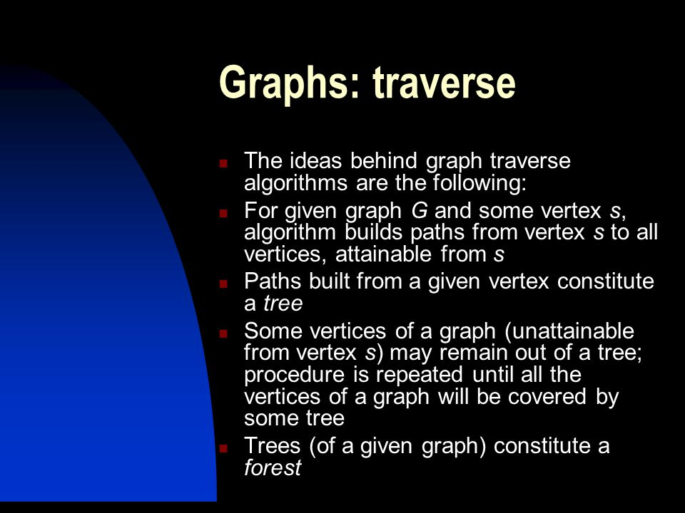 Graphs: traverse The ideas behind graph traverse algorithms are the following:
