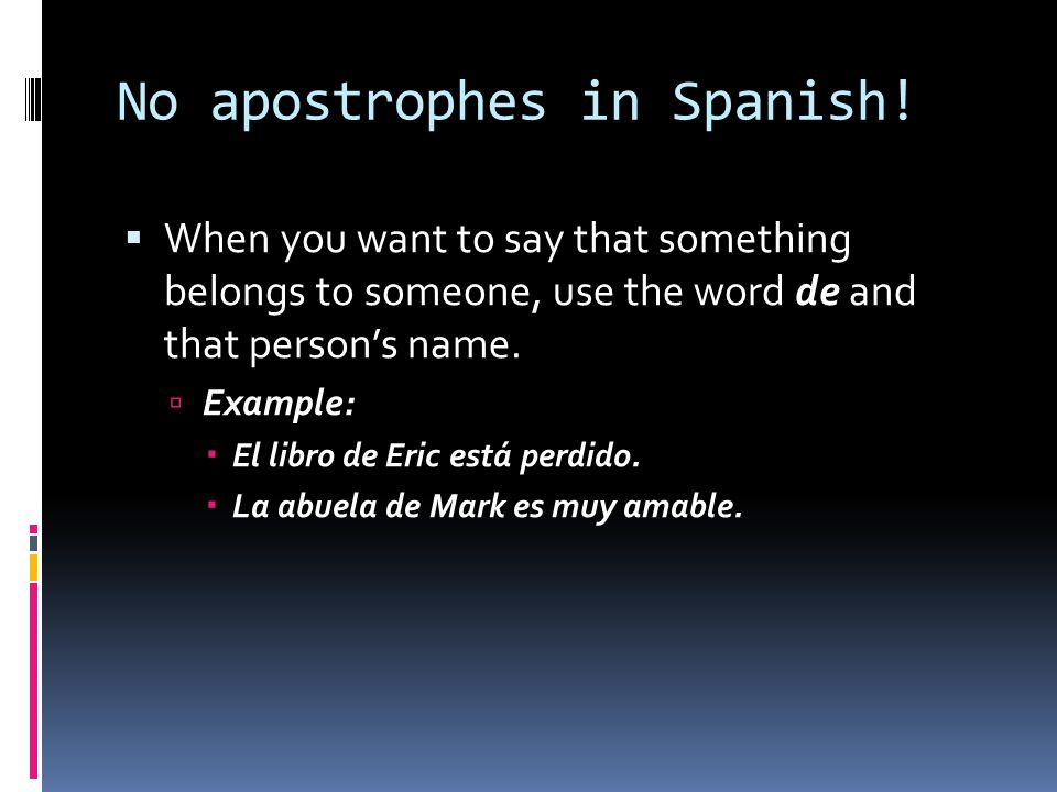 No apostrophes in Spanish!
