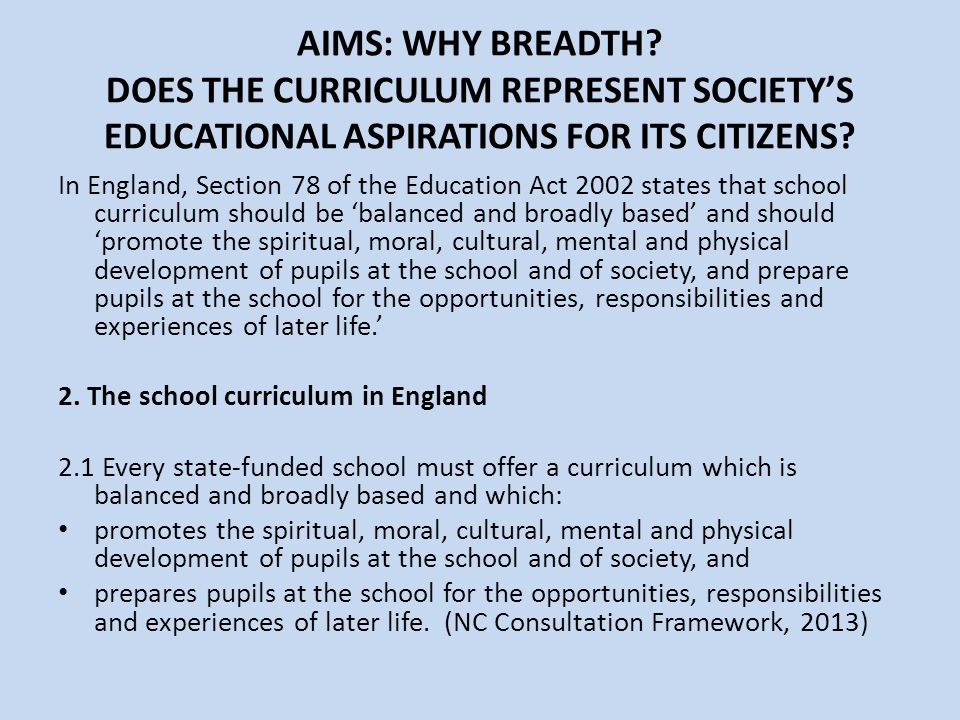 AIMS: WHY BREADTH DOES THE CURRICULUM REPRESENT SOCIETY'S EDUCATIONAL ASPIRATIONS FOR ITS CITIZENS