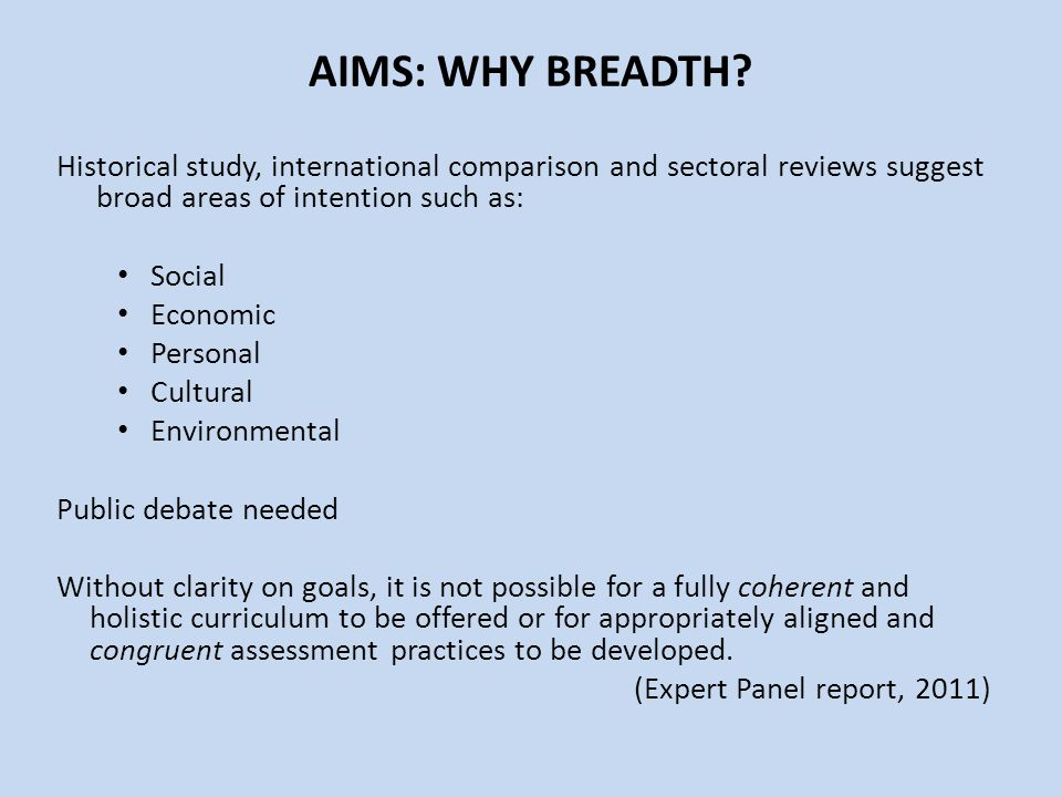 AIMS: WHY BREADTH Historical study, international comparison and sectoral reviews suggest broad areas of intention such as: