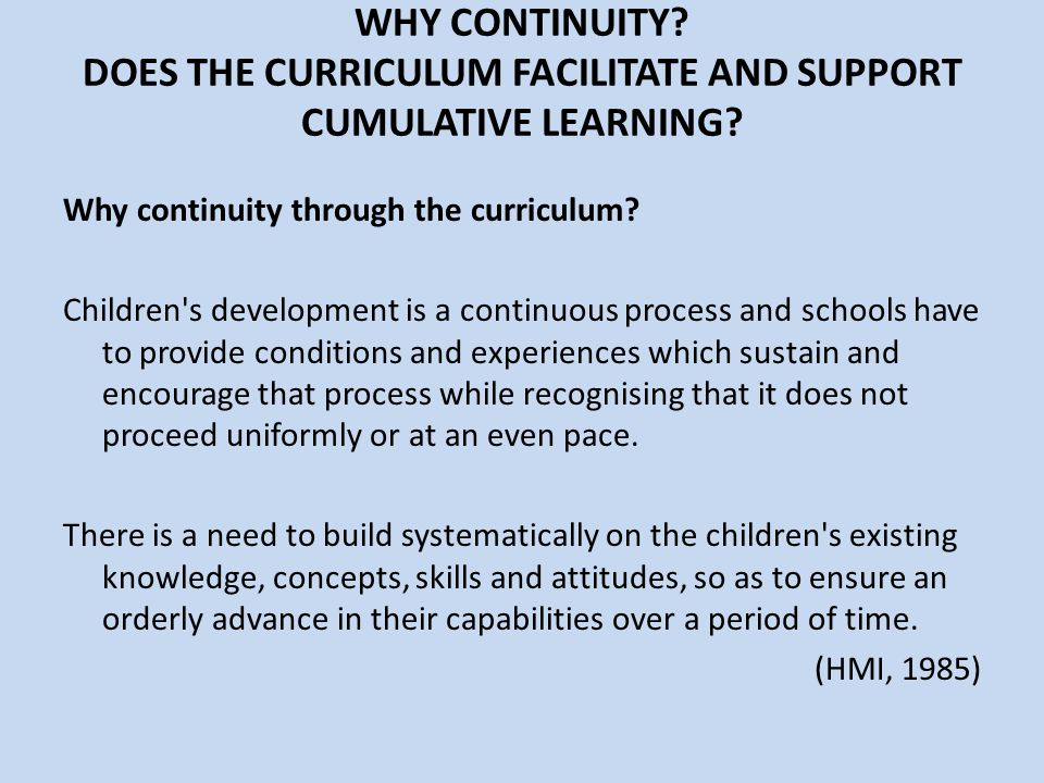 WHY CONTINUITY DOES THE CURRICULUM FACILITATE AND SUPPORT CUMULATIVE LEARNING