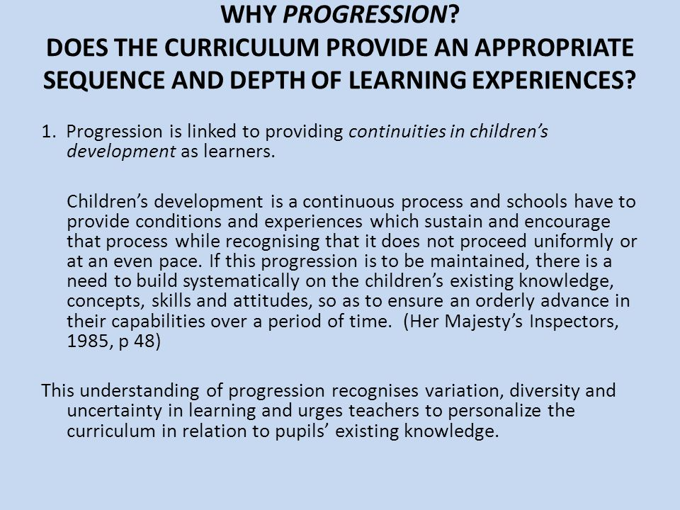 WHY PROGRESSION DOES THE CURRICULUM PROVIDE AN APPROPRIATE SEQUENCE AND DEPTH OF LEARNING EXPERIENCES