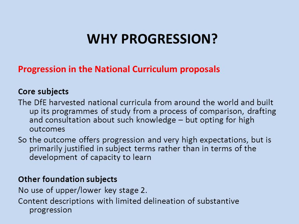 WHY PROGRESSION Progression in the National Curriculum proposals