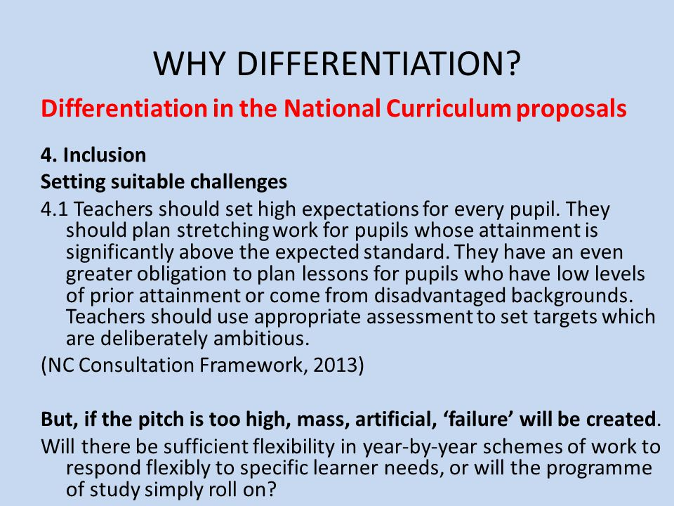 WHY DIFFERENTIATION Differentiation in the National Curriculum proposals. 4. Inclusion. Setting suitable challenges.