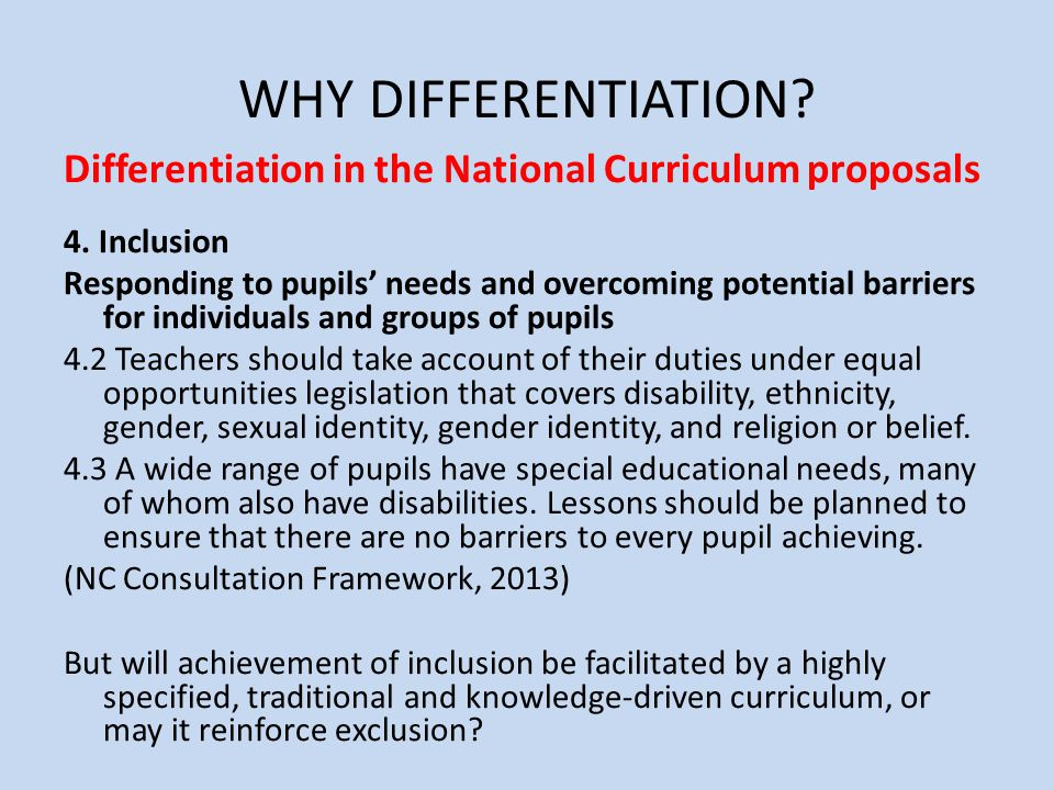 WHY DIFFERENTIATION Differentiation in the National Curriculum proposals. 4. Inclusion.