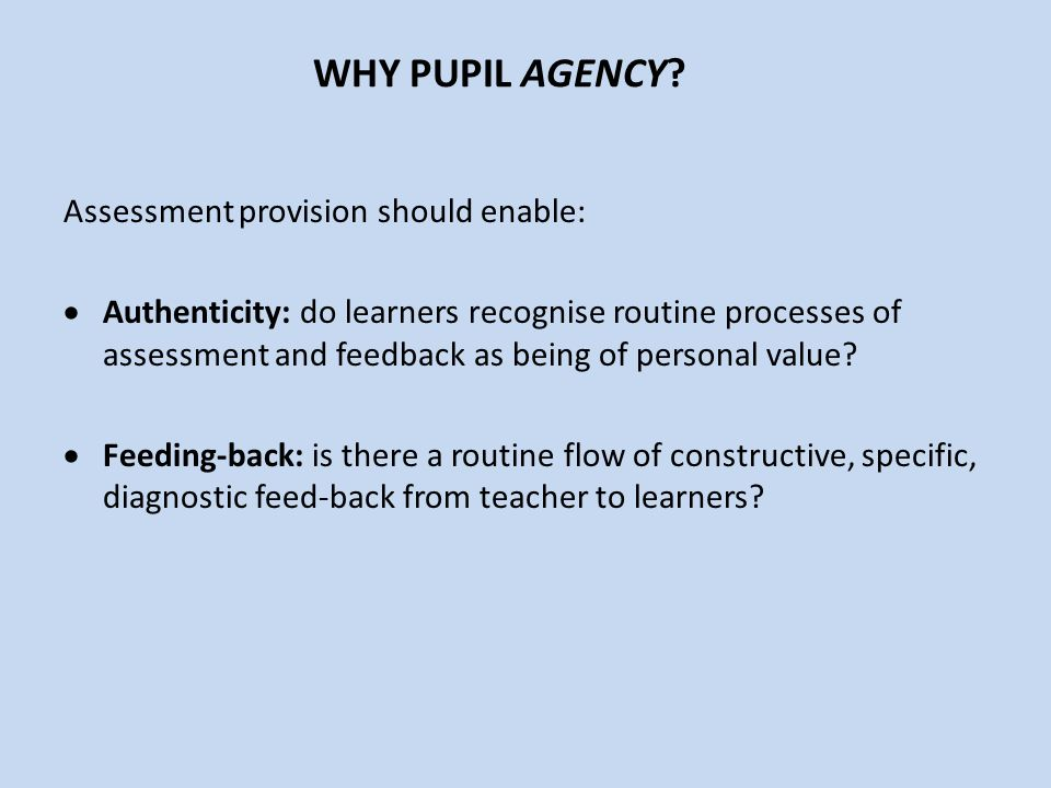 WHY PUPIL AGENCY Assessment provision should enable: