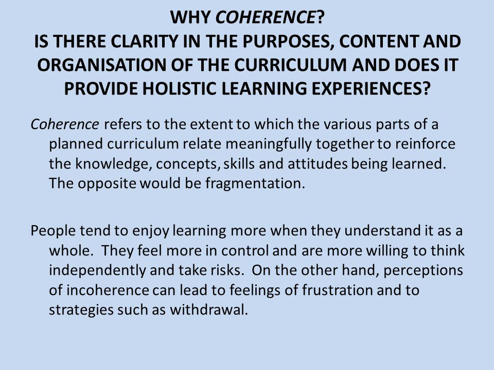 WHY COHERENCE IS THERE CLARITY IN THE PURPOSES, CONTENT AND ORGANISATION OF THE CURRICULUM AND DOES IT PROVIDE HOLISTIC LEARNING EXPERIENCES