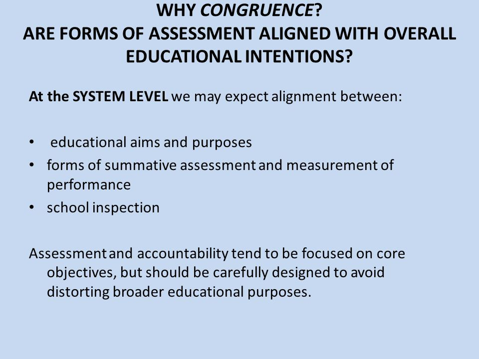 WHY CONGRUENCE ARE FORMS OF ASSESSMENT ALIGNED WITH OVERALL EDUCATIONAL INTENTIONS