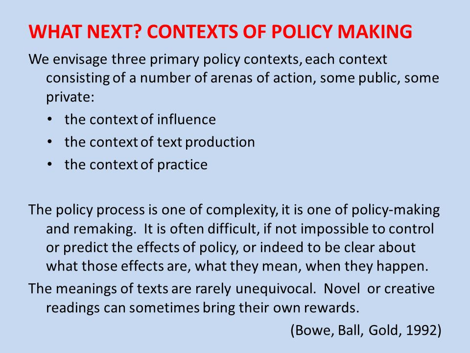 WHAT NEXT CONTEXTS OF POLICY MAKING