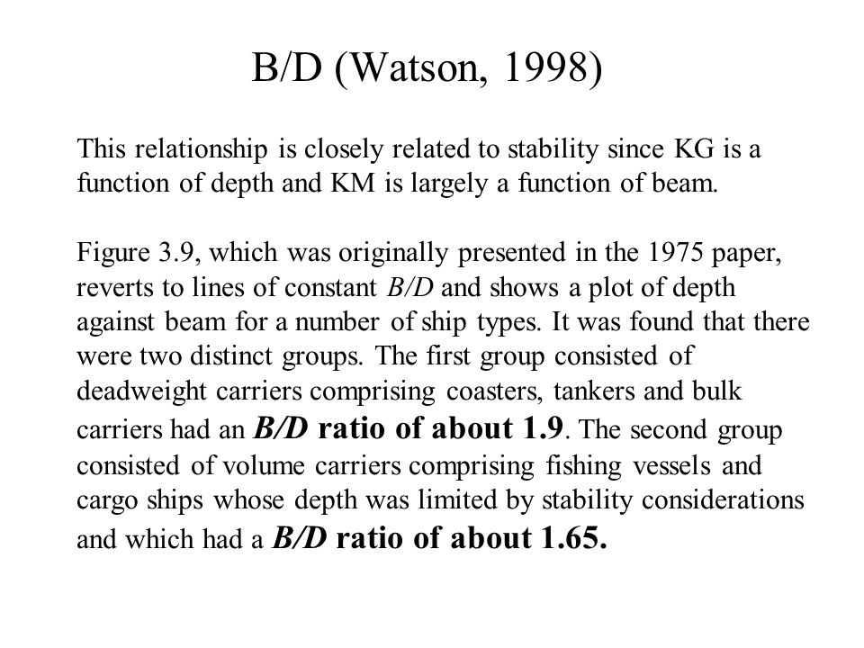 B/D (Watson, 1998) This relationship is closely related to stability since KG is a function of depth and KM is largely a function of beam.