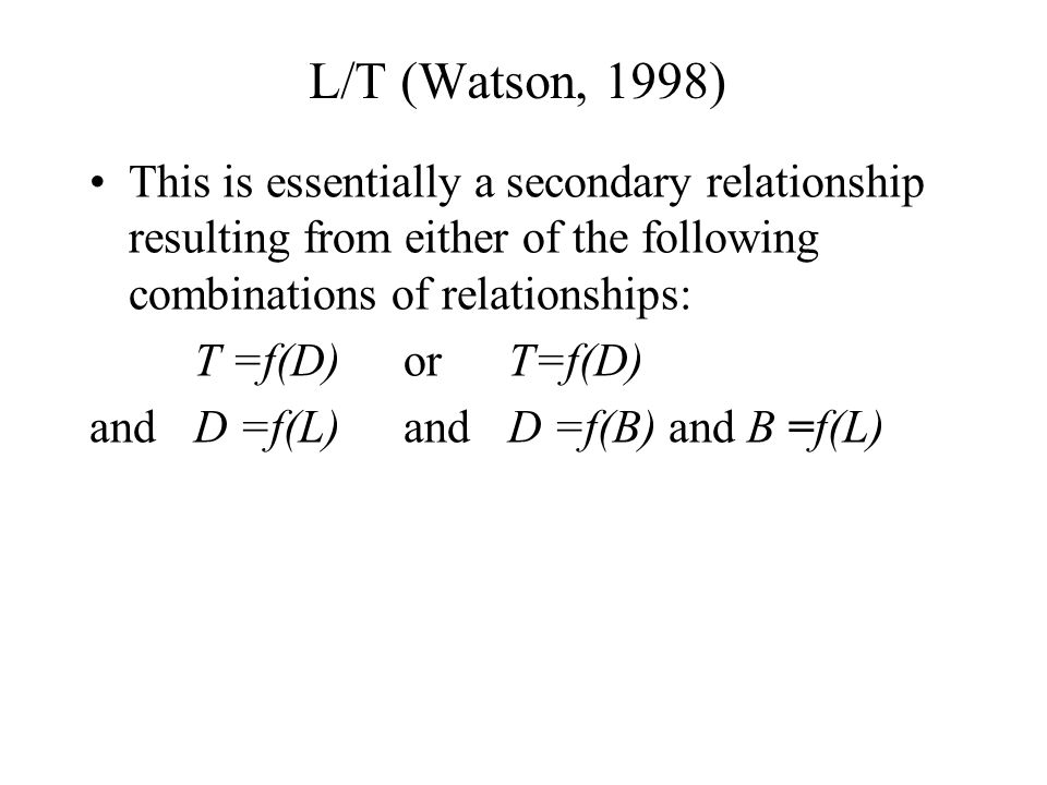 L/T (Watson, 1998) This is essentially a secondary relationship resulting from either of the following combinations of relationships: