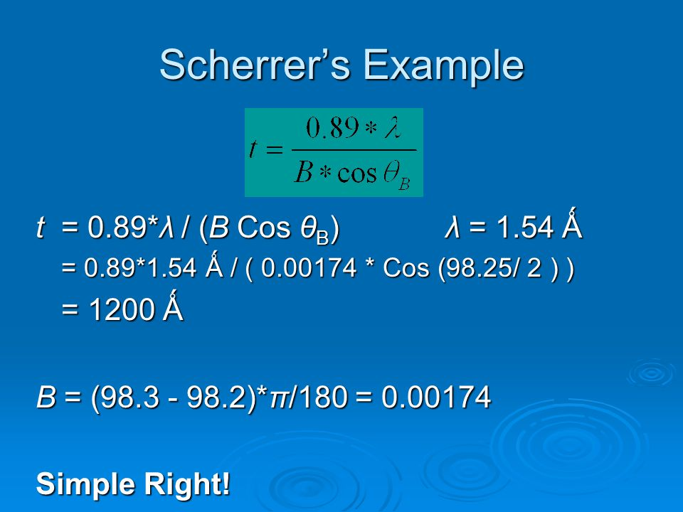 Scherrer's Example t = 0.89*λ / (B Cos θB) λ = 1.54 Ǻ = 1200 Ǻ