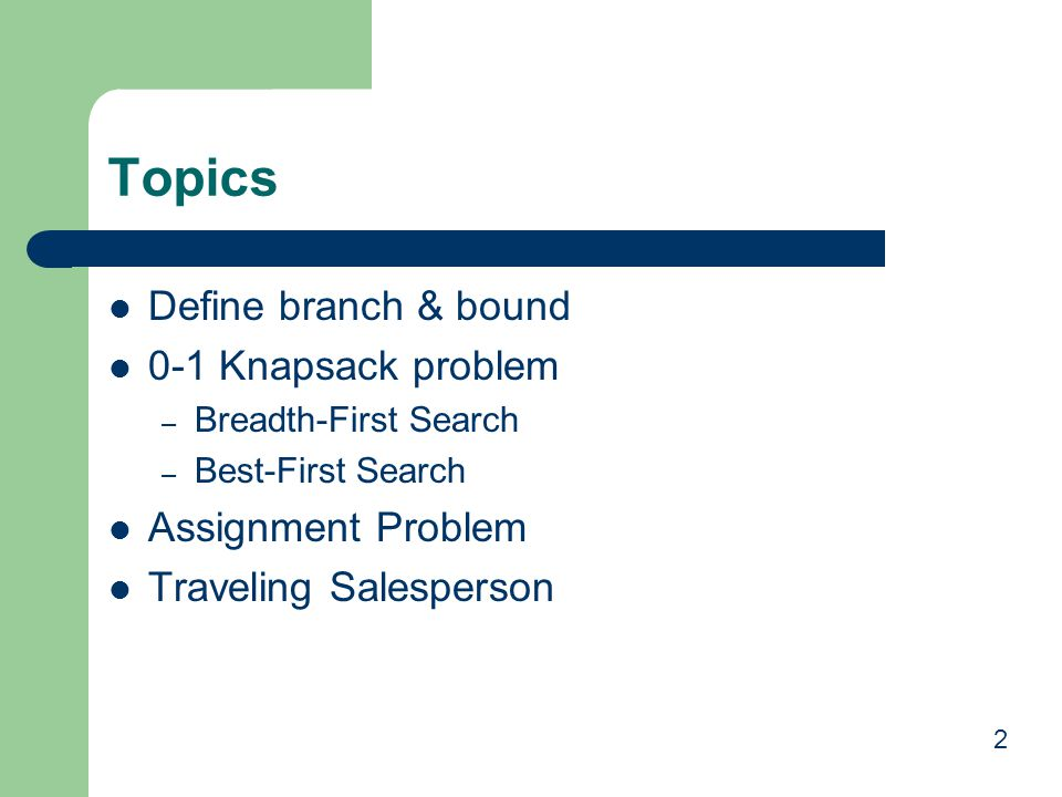 Topics Define branch & bound 0-1 Knapsack problem Assignment Problem